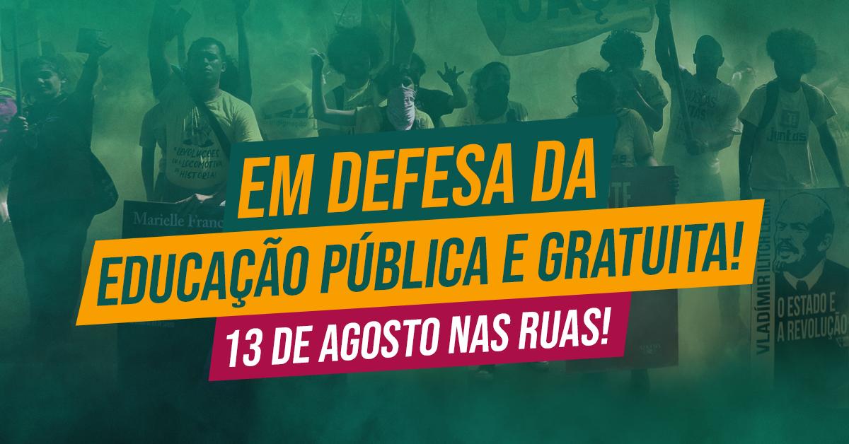 Em defesa da educação pública e gratuita: 13 de agosto nas ruas!
