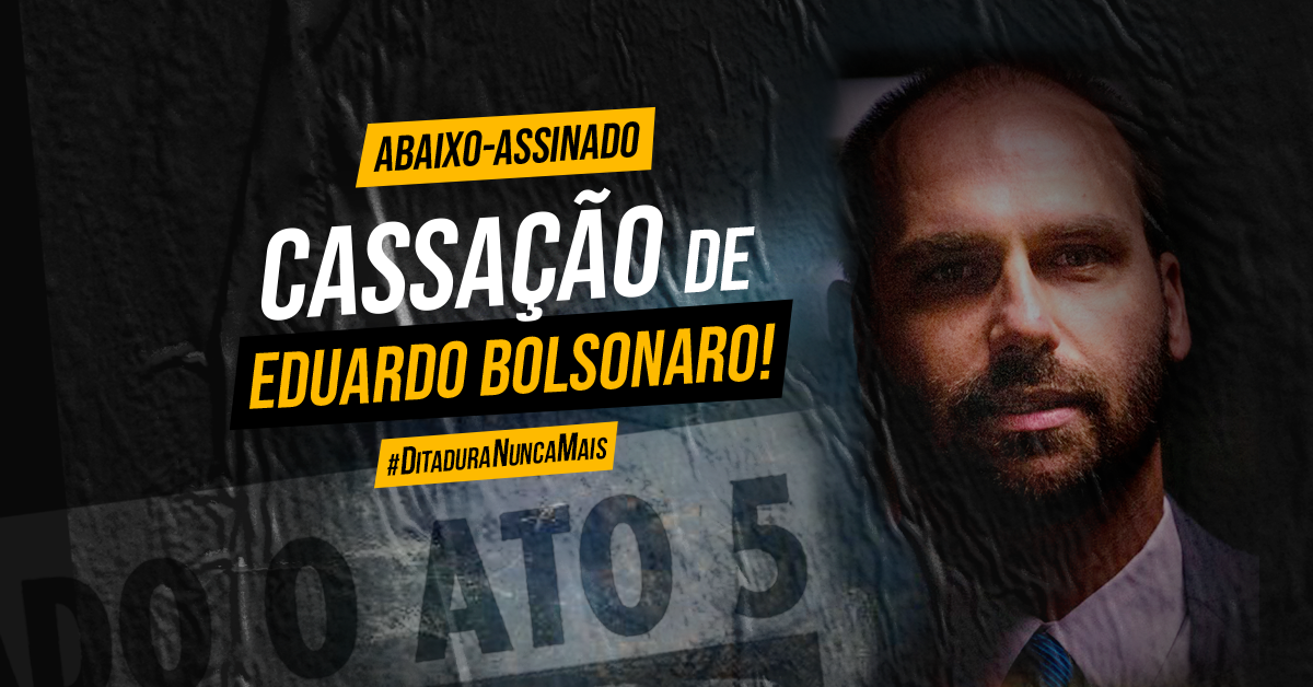 Abaixo-assinado pela cassação de Eduardo Bolsonaro, já!