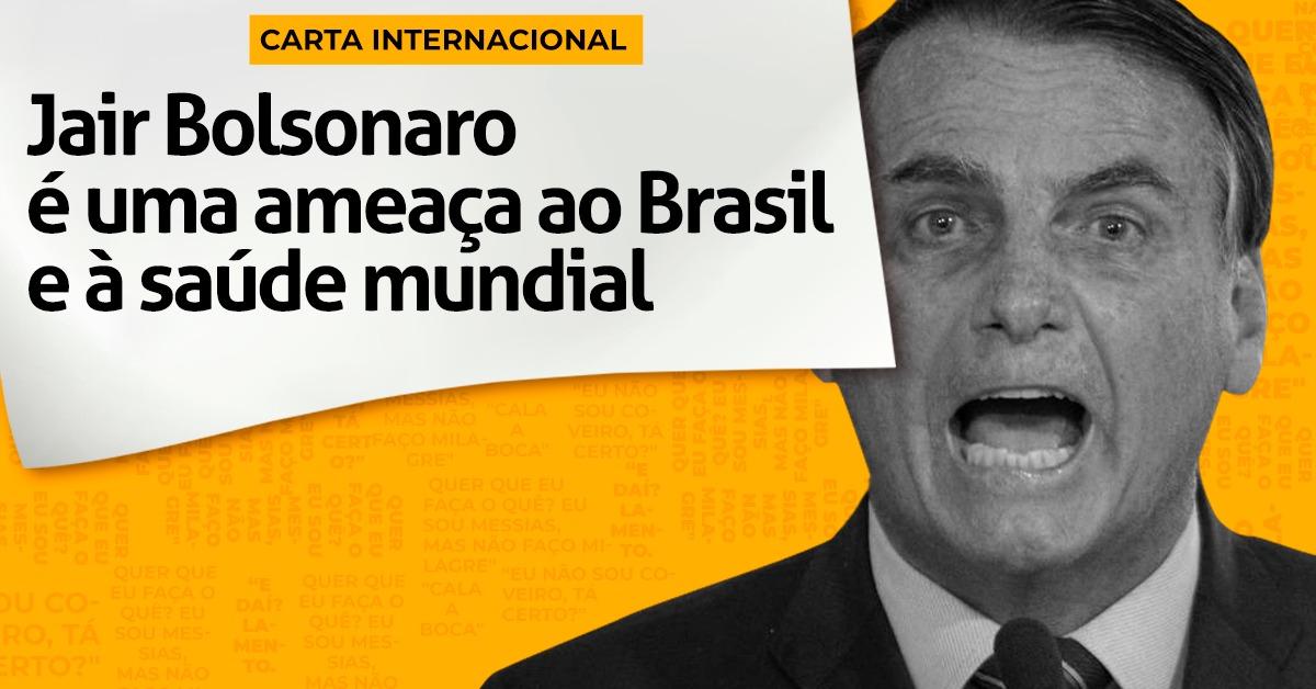 Carta internacional: Jair Bolsonaro é uma ameaça ao Brasil e à saúde mundial